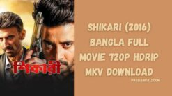 Shikari (2016) bangla full movie 720p hdrip mkv download